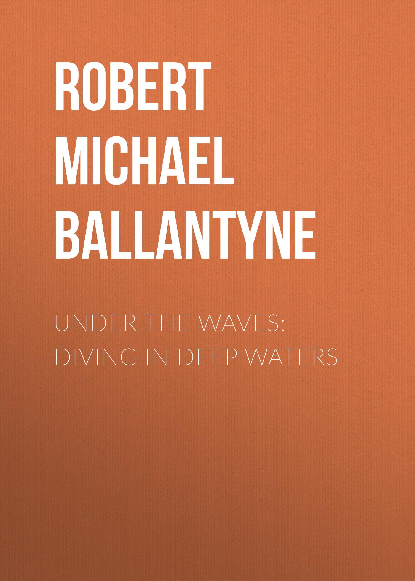 Robert Michael Ballantyne Under the Waves: Diving in Deep Waters tellichery goats under deep litter system