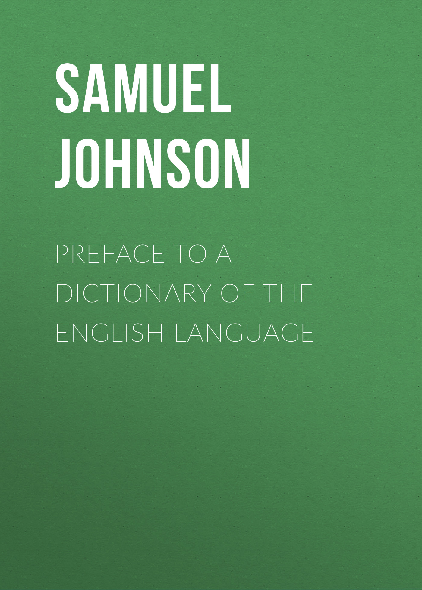 Samuel Johnson Preface to a Dictionary of the English Language samuel johnson a journey to the western islands of scotland