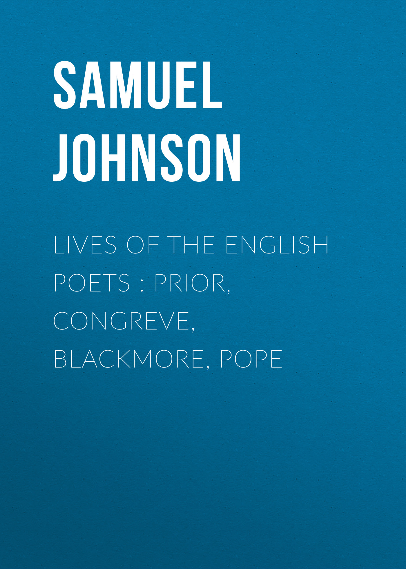 Samuel Johnson Lives of the English Poets : Prior, Congreve, Blackmore, Pope the comedies of william congreve