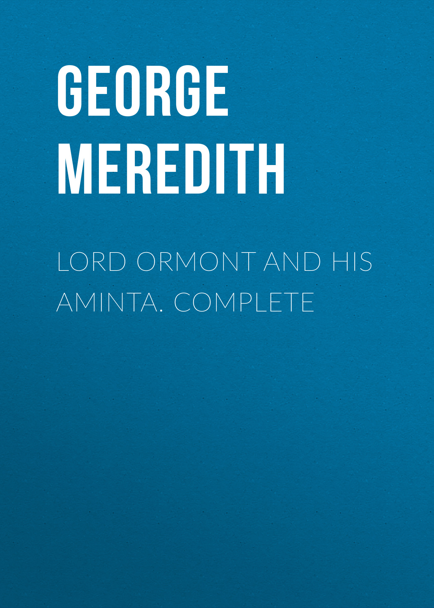 George Meredith Lord Ormont and His Aminta. Complete george meredith lord ormont and his aminta volume 2