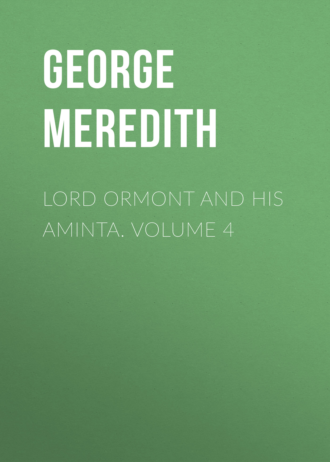 George Meredith Lord Ormont and His Aminta. Volume 4 george meredith lord ormont and his aminta volume 2