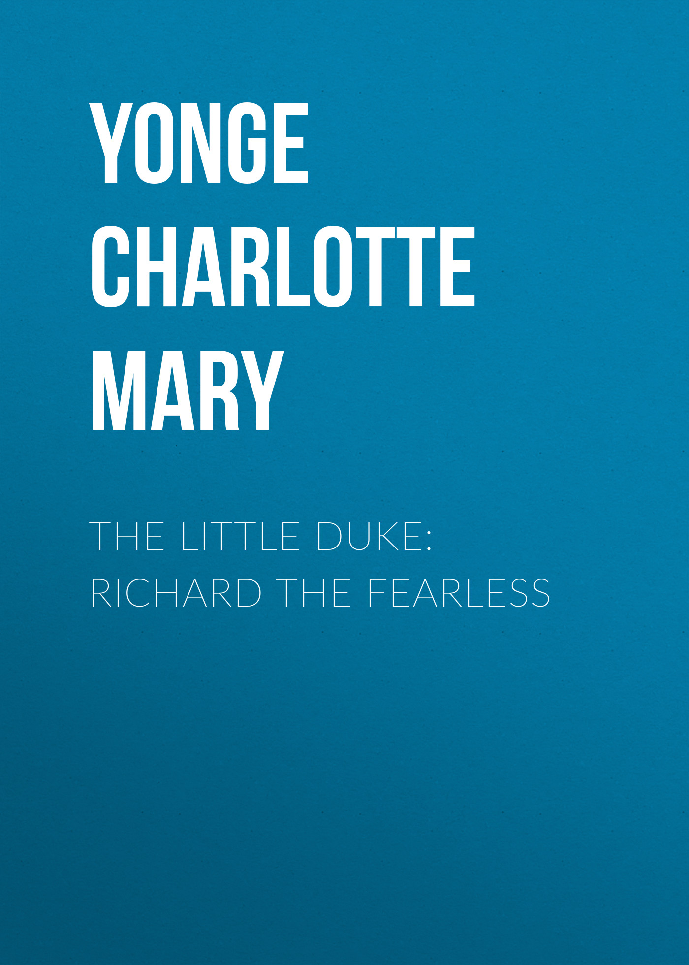 цена на Yonge Charlotte Mary The Little Duke: Richard the Fearless