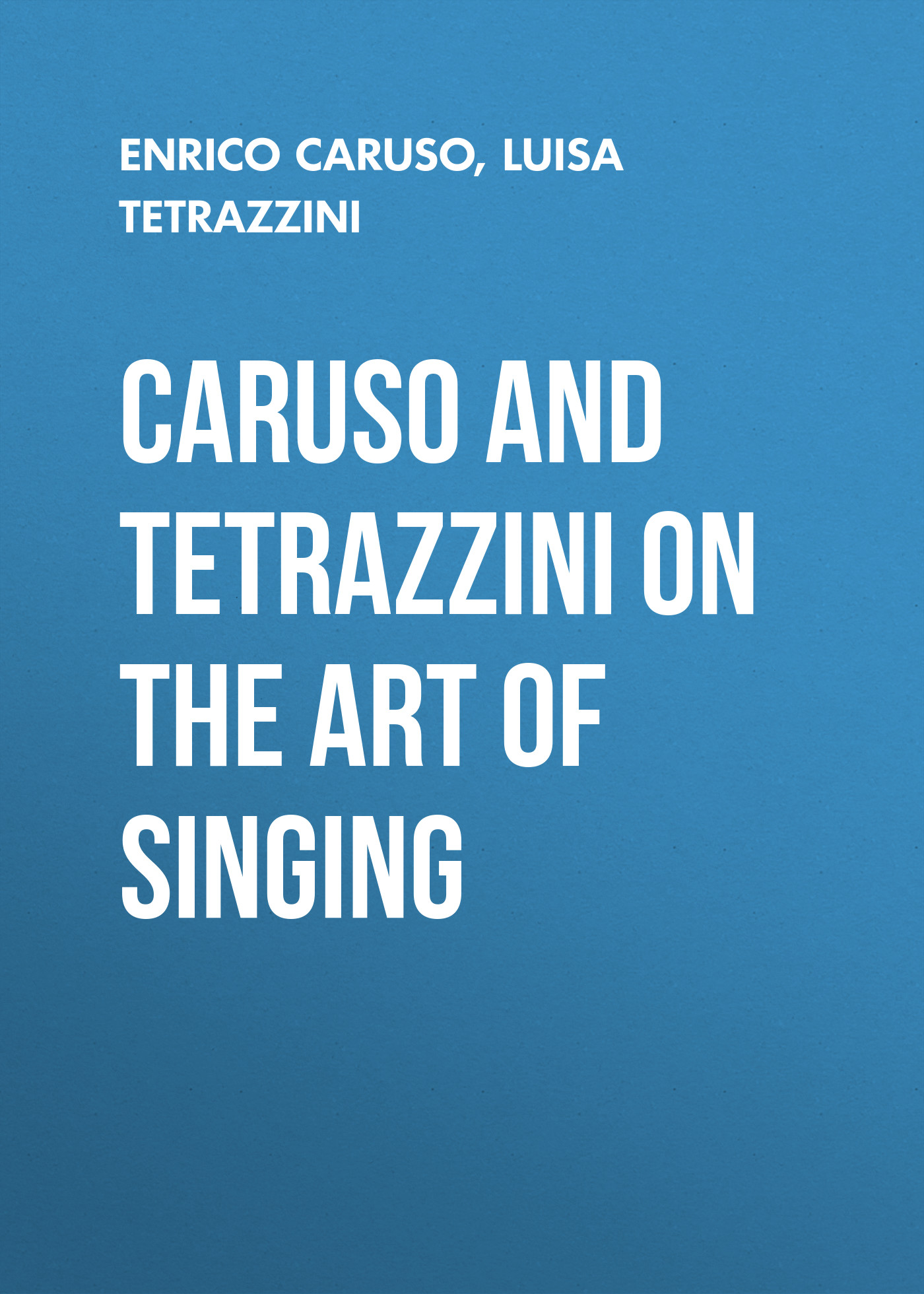 Фото - Enrico Caruso Caruso and Tetrazzini on the Art of Singing the singing