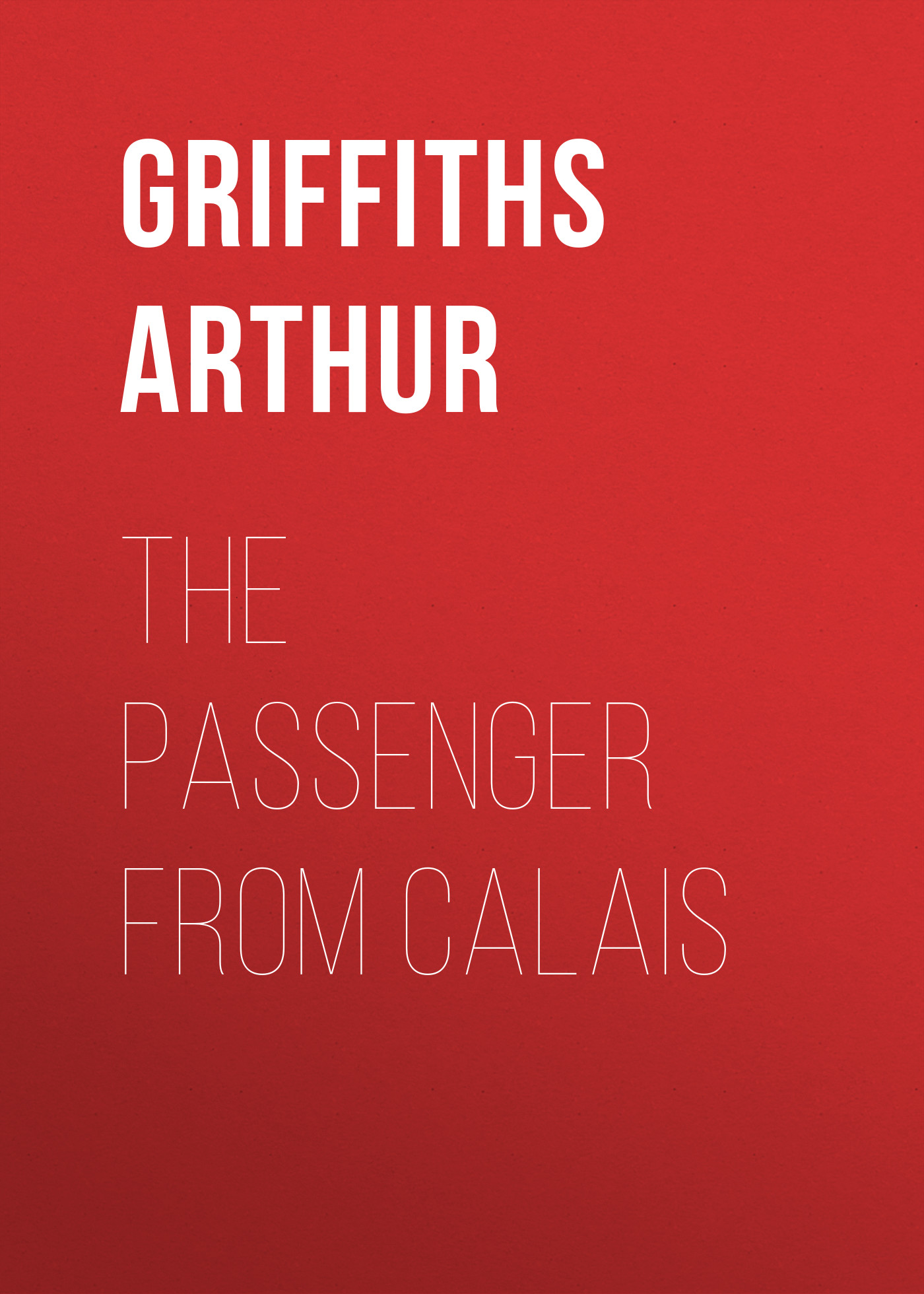 Griffiths Arthur The Passenger from Calais griffiths arthur the queen s shilling