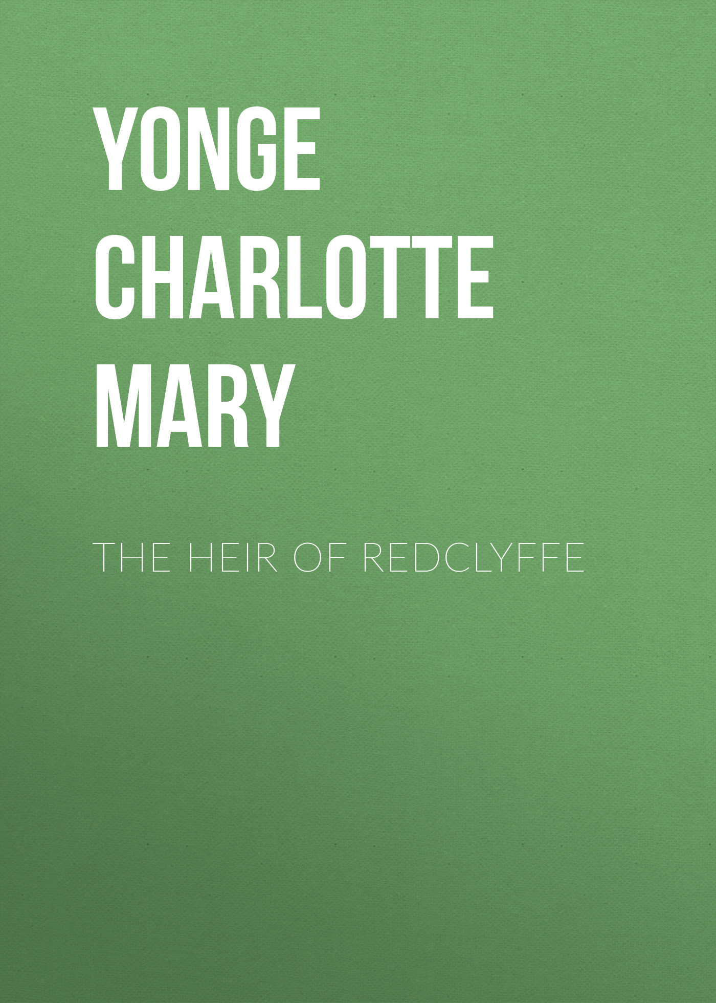 Yonge Charlotte Mary The Heir of Redclyffe yonge charlotte mary countess kate