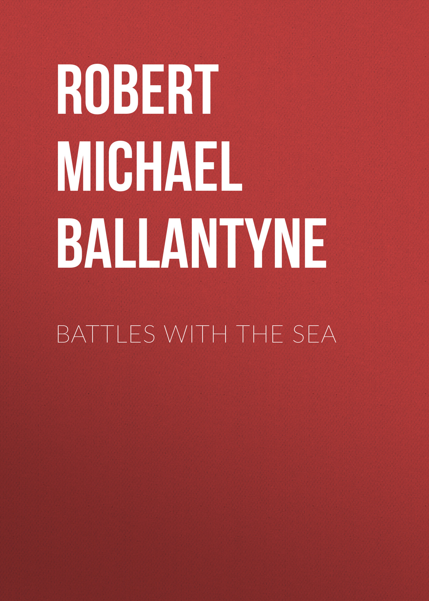 Robert Michael Ballantyne Battles with the Sea robert michael ballantyne the prairie chief