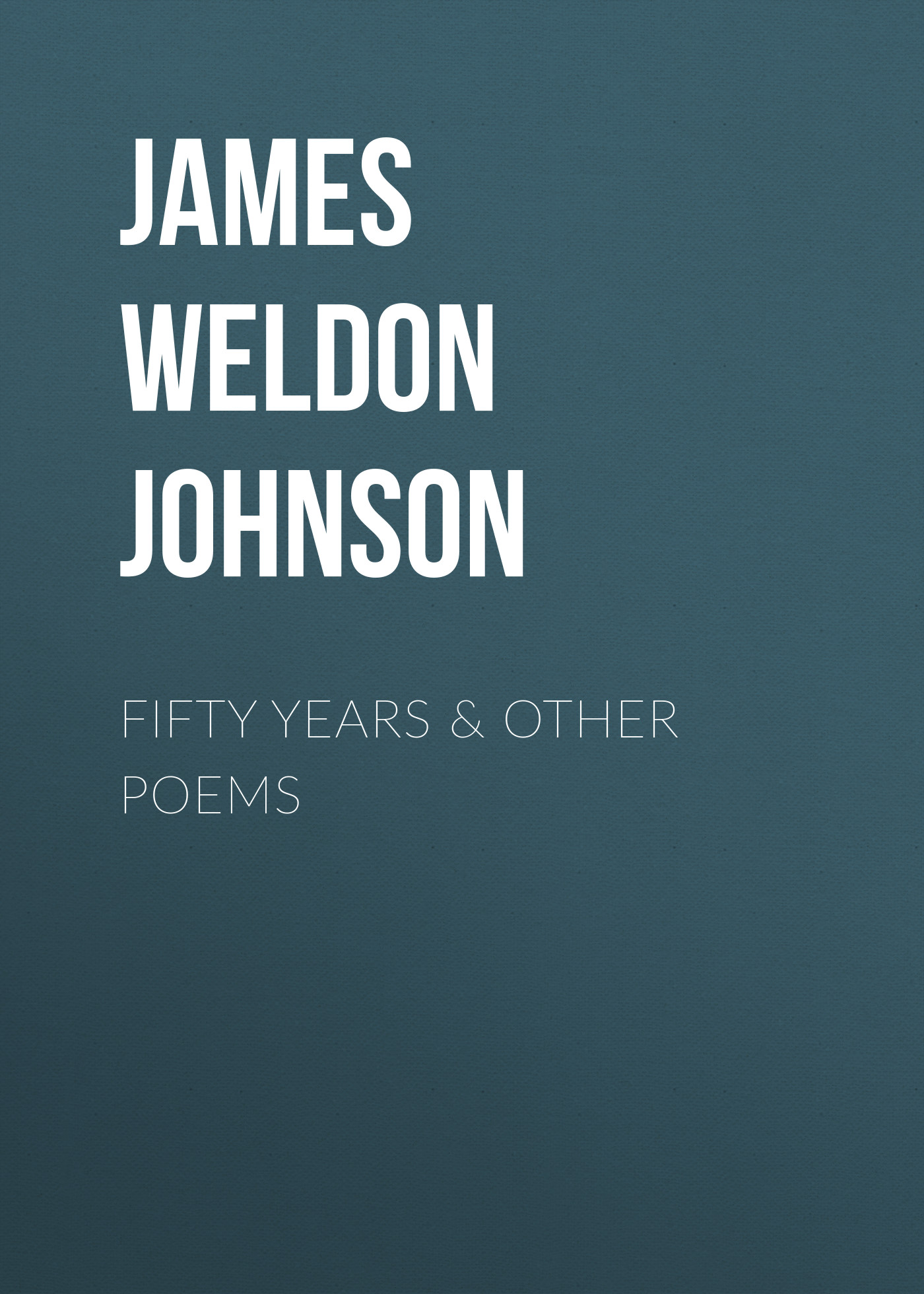 James Weldon Johnson Fifty years & Other Poems james e l fifty shades freed