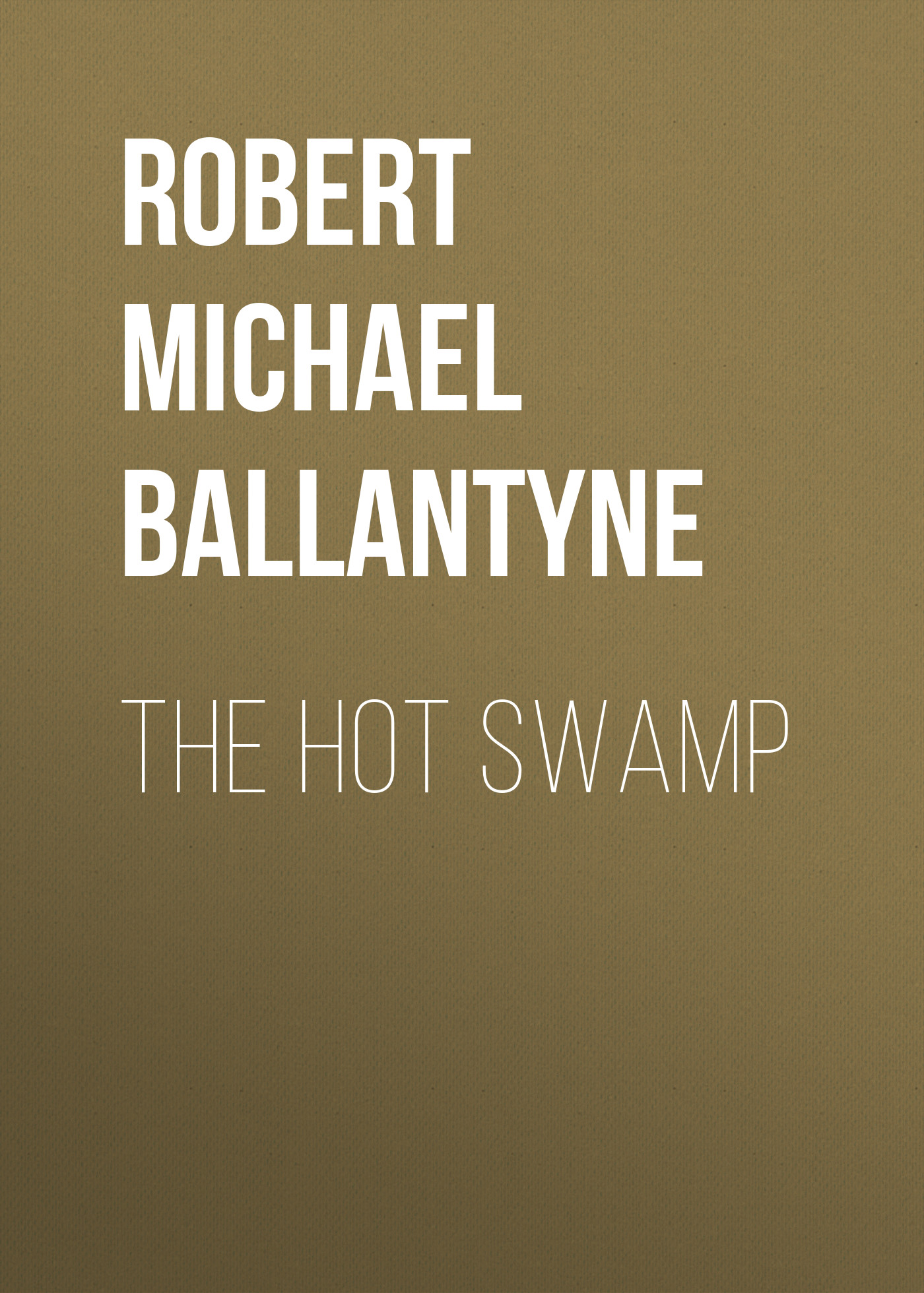 лучшая цена Robert Michael Ballantyne The Hot Swamp