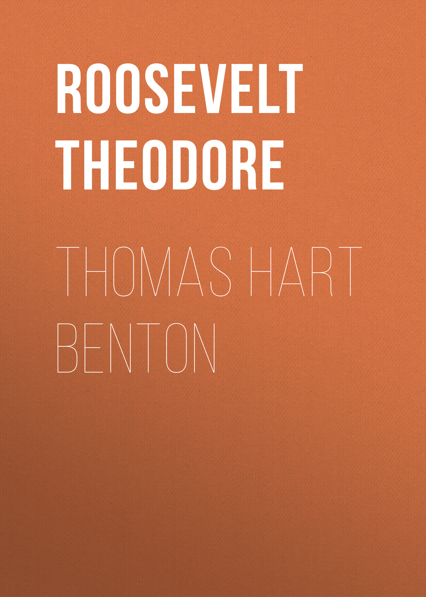Roosevelt Theodore Thomas Hart Benton who was theodore roosevelt