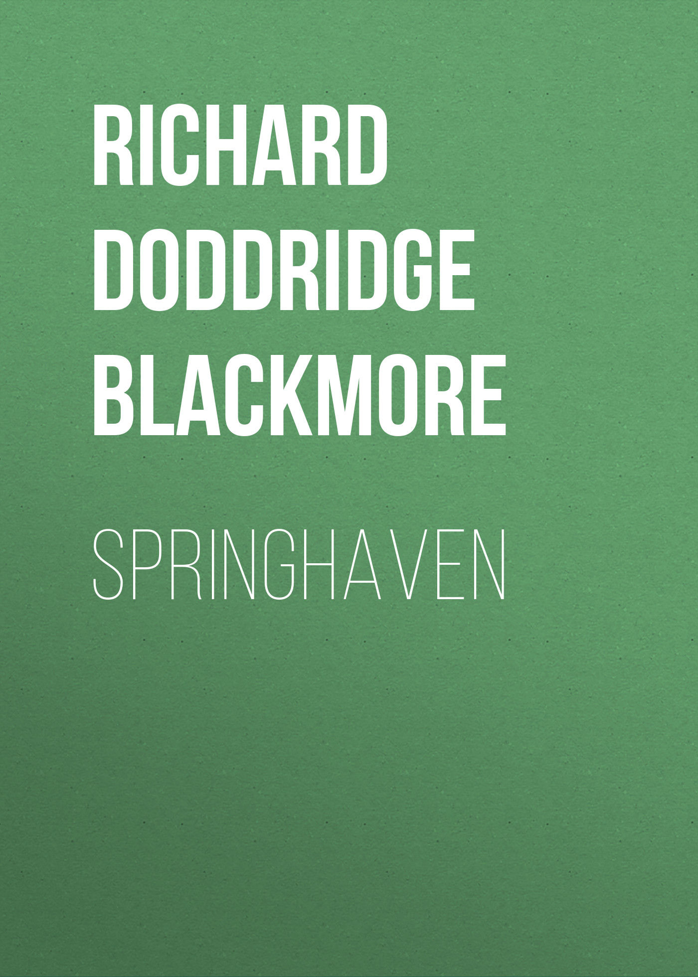 Richard Doddridge Blackmore Springhaven blackmore richard doddridge clara vaughan volume 1 of 3