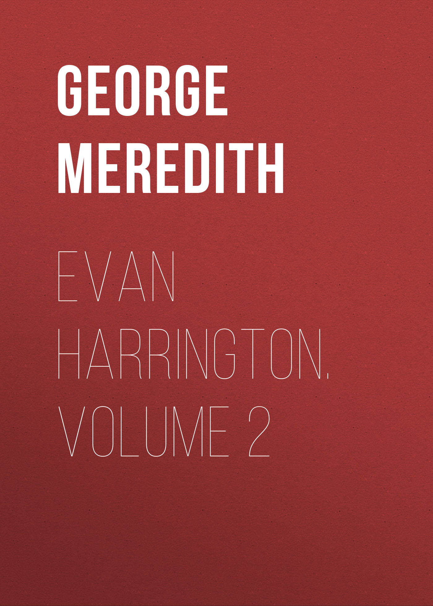 George Meredith Evan Harrington. Volume 2 george meredith lord ormont and his aminta volume 2