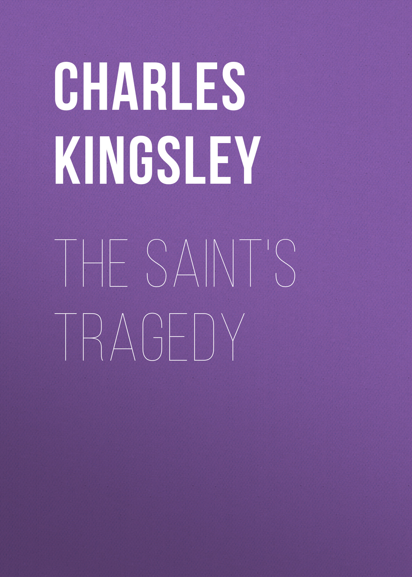 Charles Kingsley The Saint's Tragedy charles kingsley the roman and the teuton