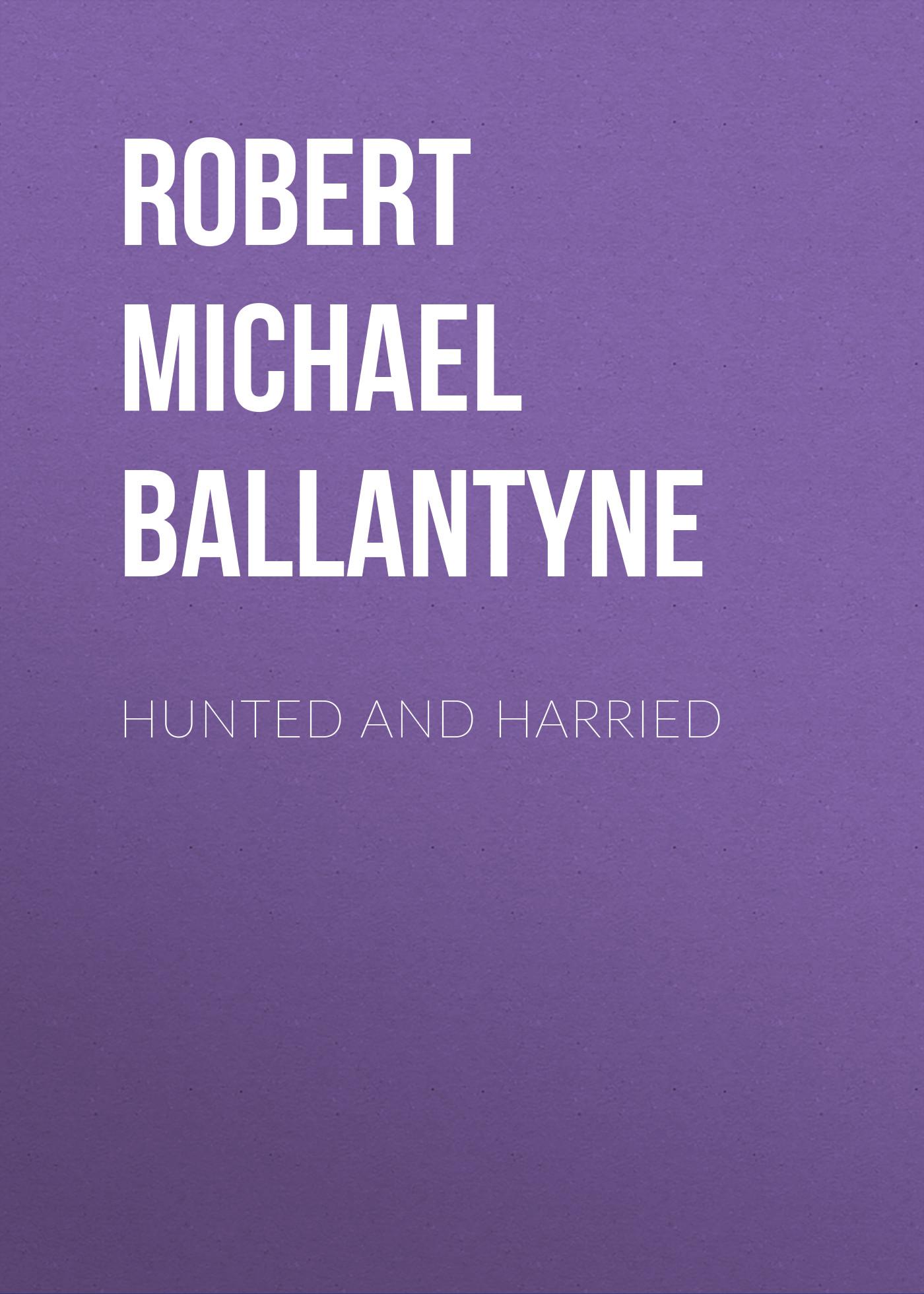 Robert Michael Ballantyne Hunted and Harried блейк пирс once hunted