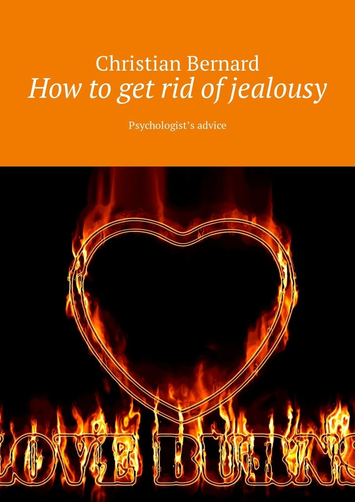 Christian Bernard How to get rid of jealousy. Psychologist's advice faraday michael on the various forces of nature and their relations to each other