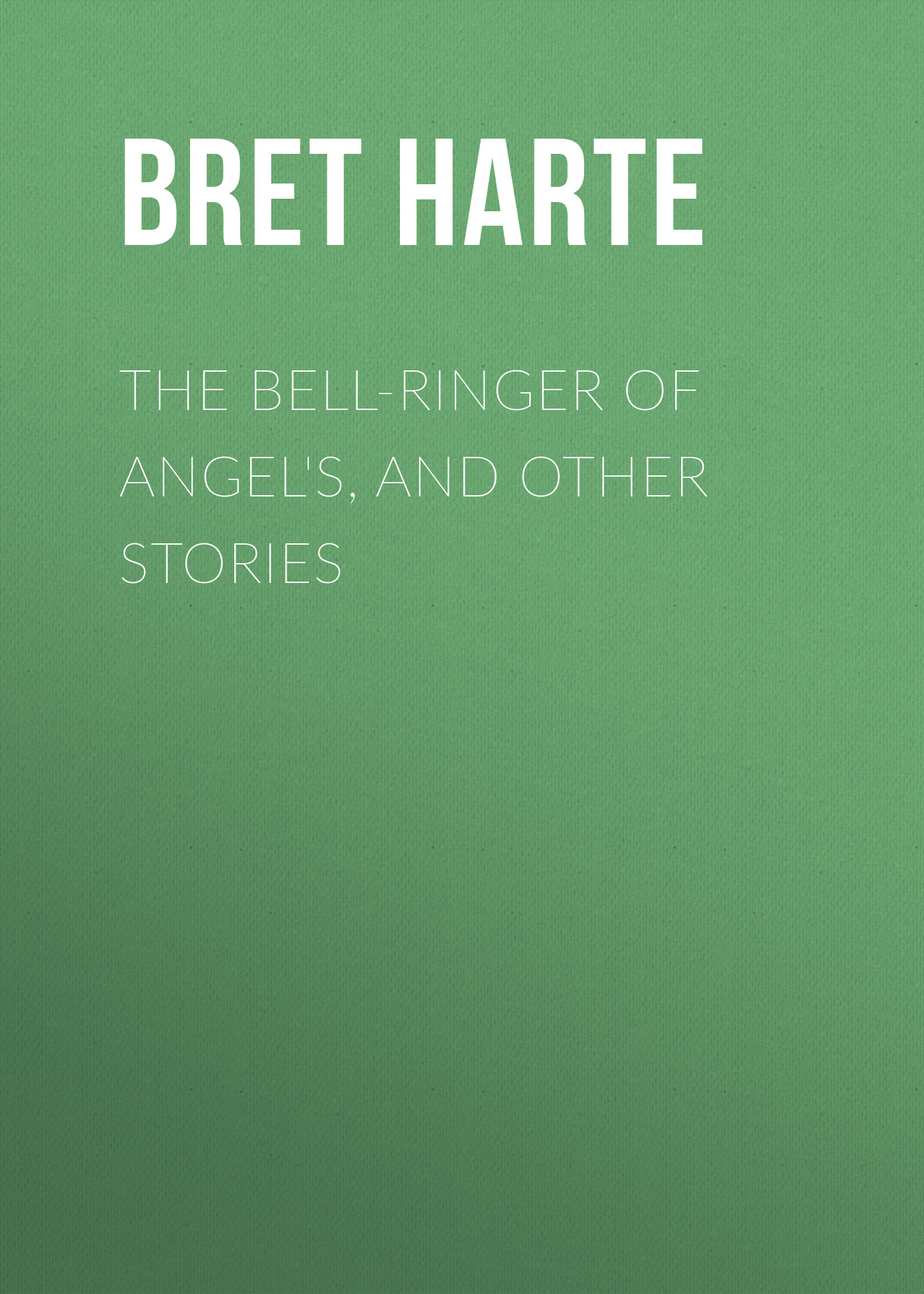 Bret Harte The Bell-Ringer of Angel's, and Other Stories monsters and other stories