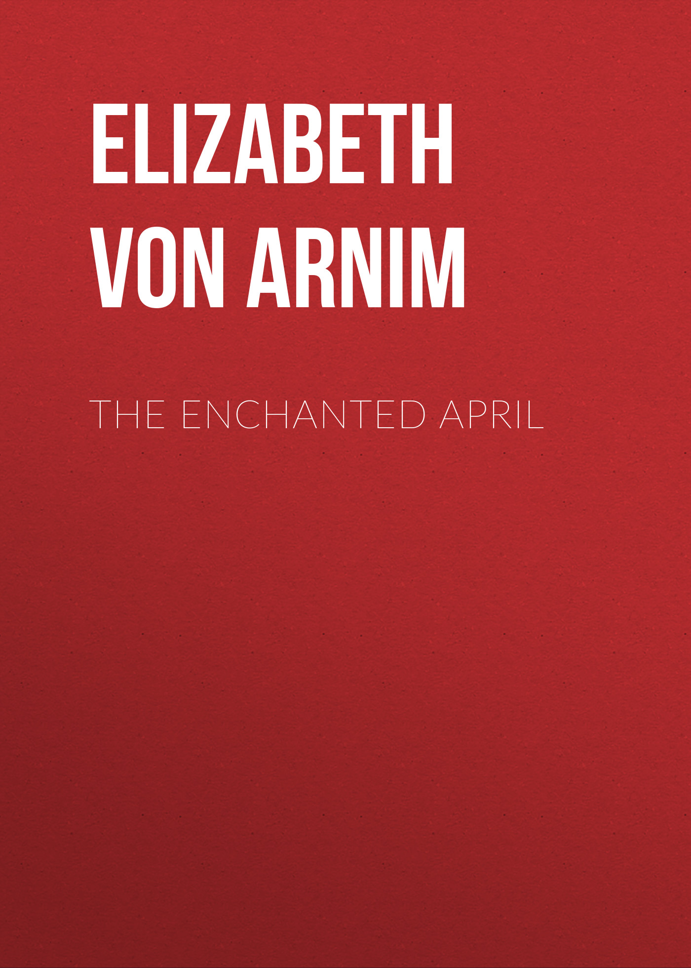 Elizabeth von Arnim The Enchanted April цена 2017