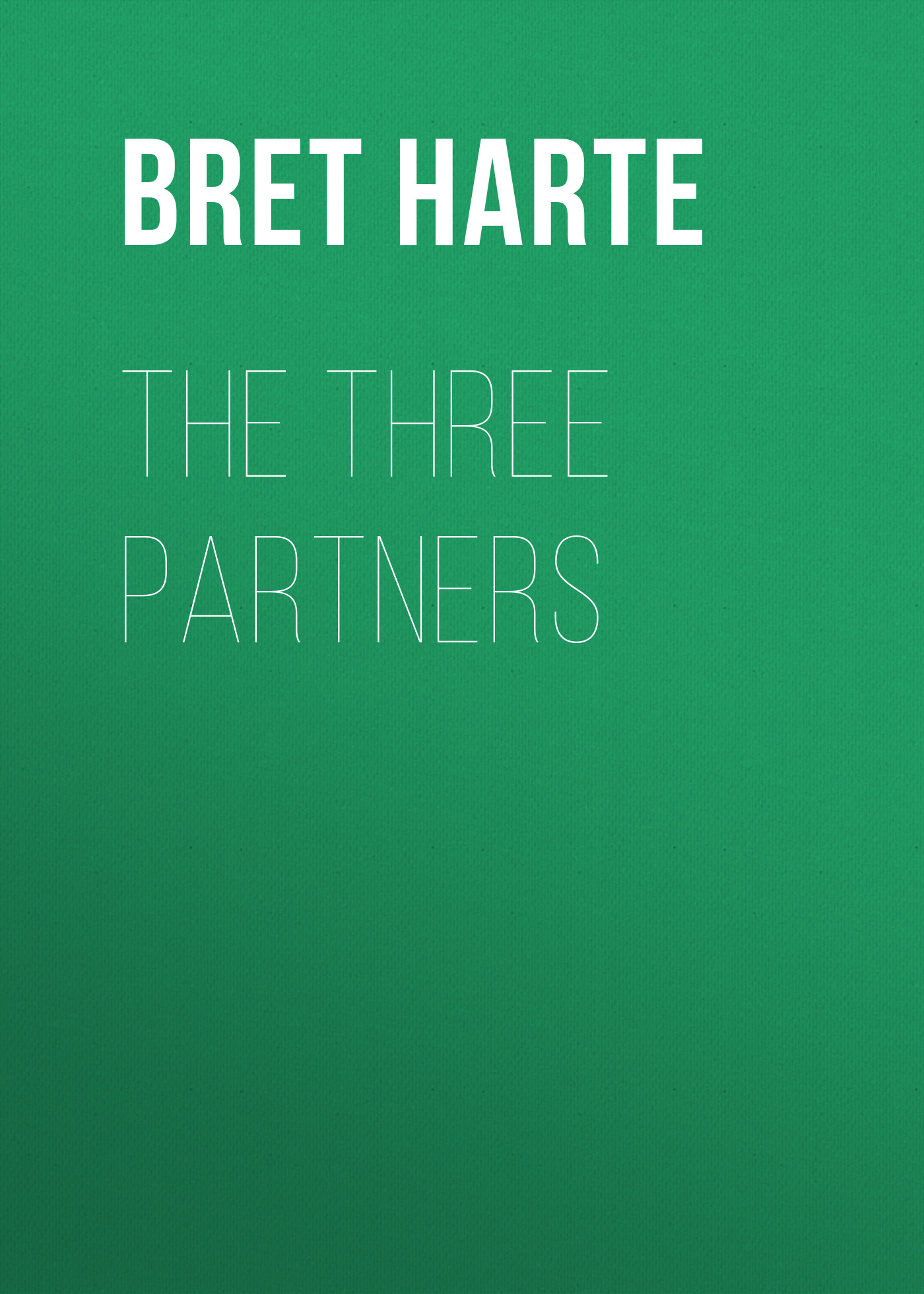 Bret Harte The Three Partners цена и фото