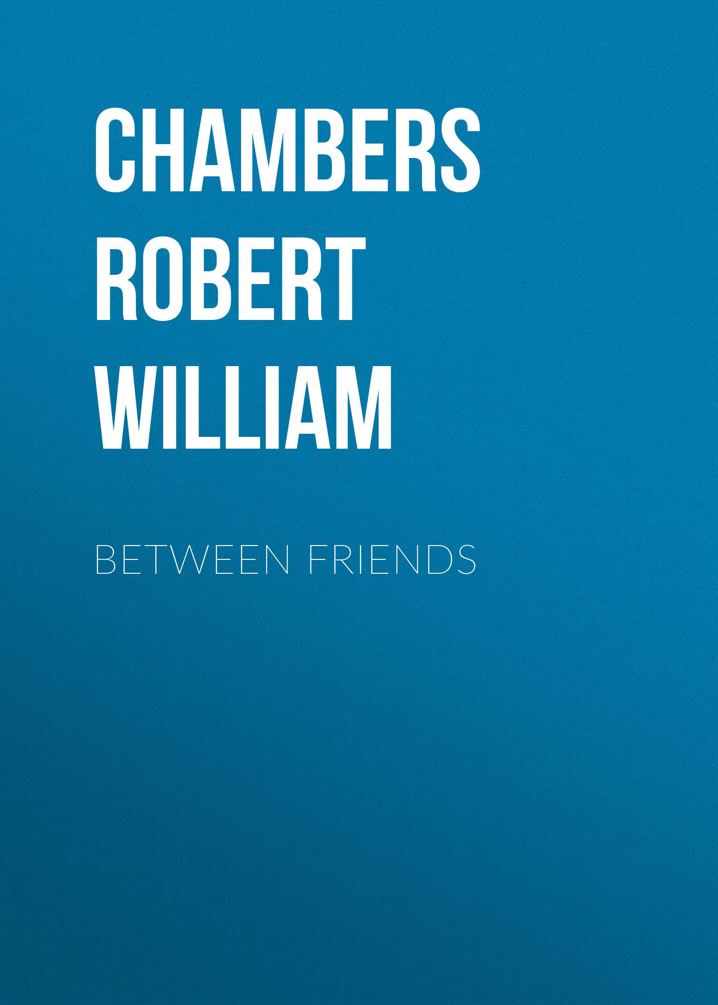 Chambers Robert William Between Friends