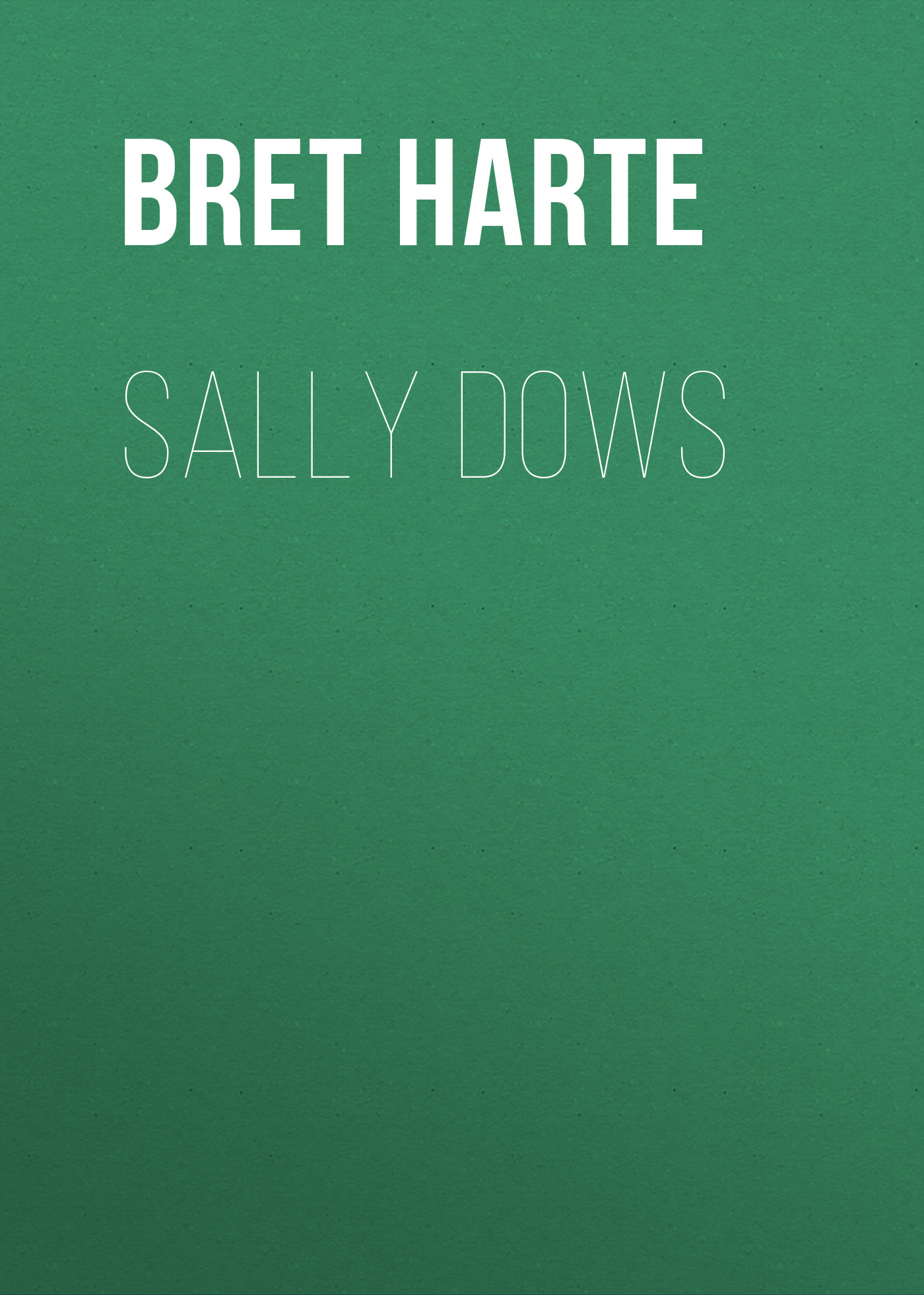 Bret Harte Sally Dows bret harte east and west poems