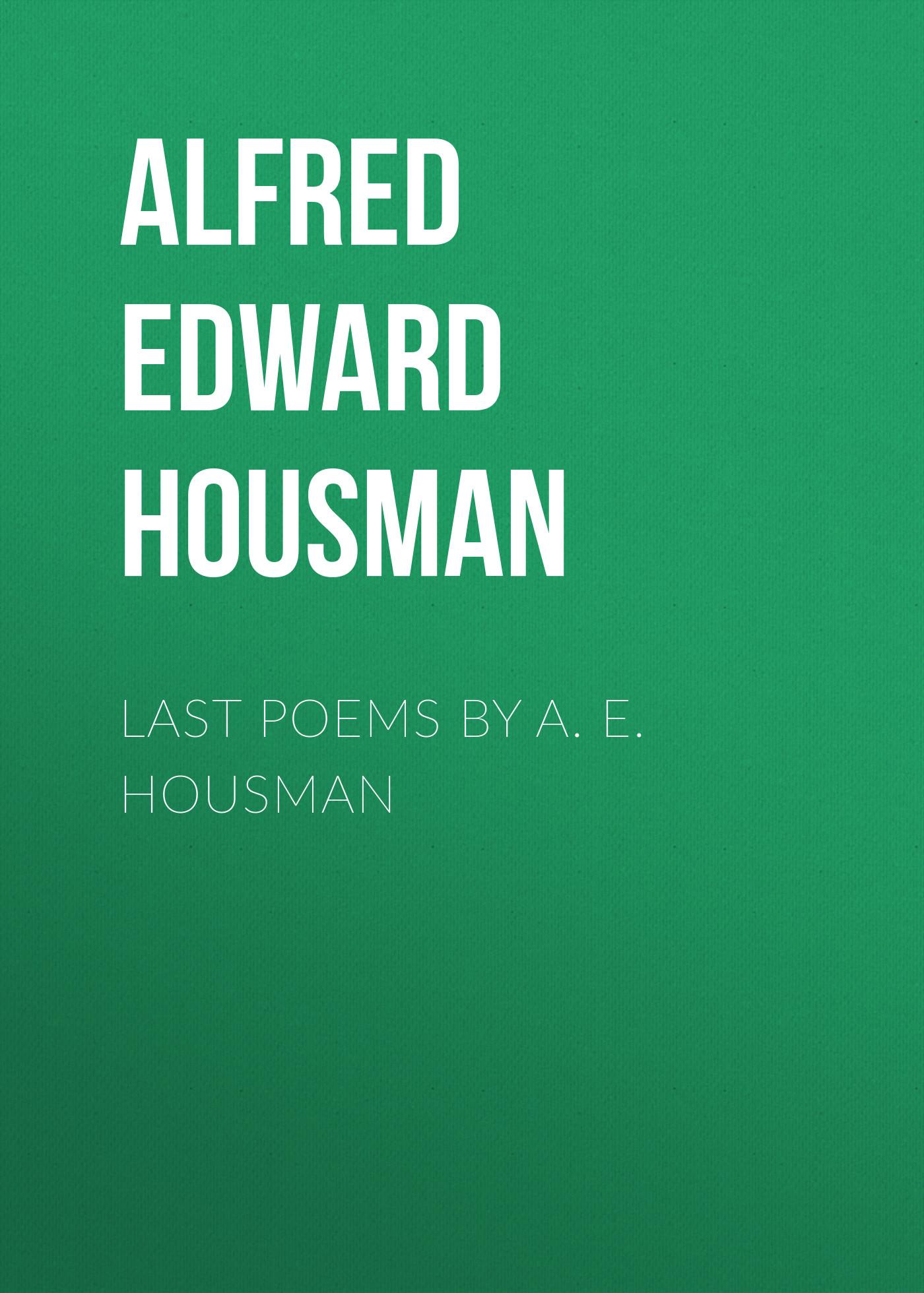 лучшая цена Alfred Edward Housman Last Poems by A. E. Housman