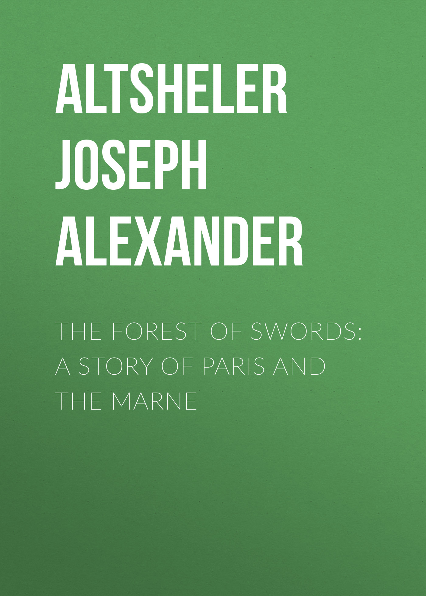 Altsheler Joseph Alexander The Forest of Swords: A Story of Paris and the Marne the swords of night and day