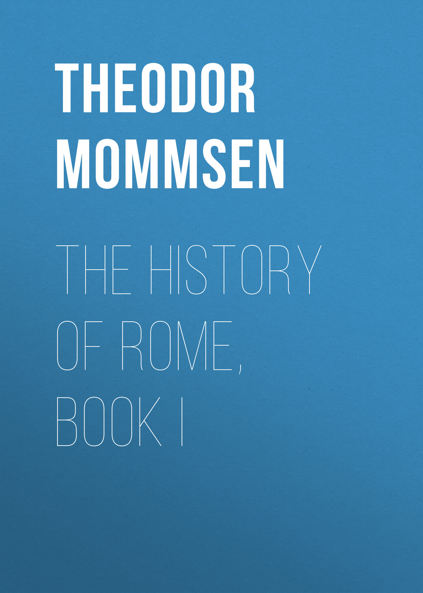 Theodor Mommsen The History of Rome, Book I цена и фото