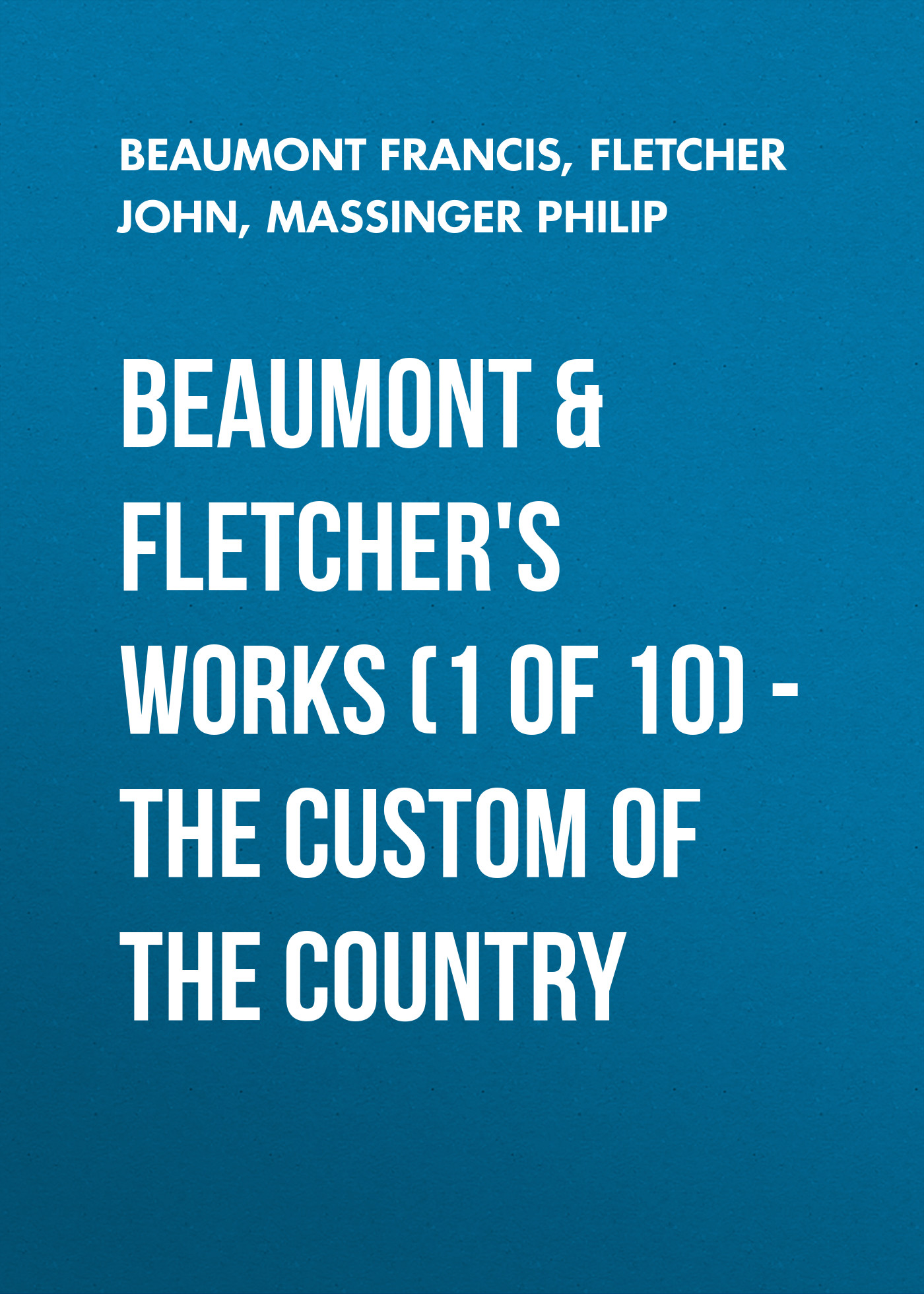 Beaumont Francis Beaumont & Fletchers Works (1 of 10) – the Custom of the Country hidesign business beaumont 01
