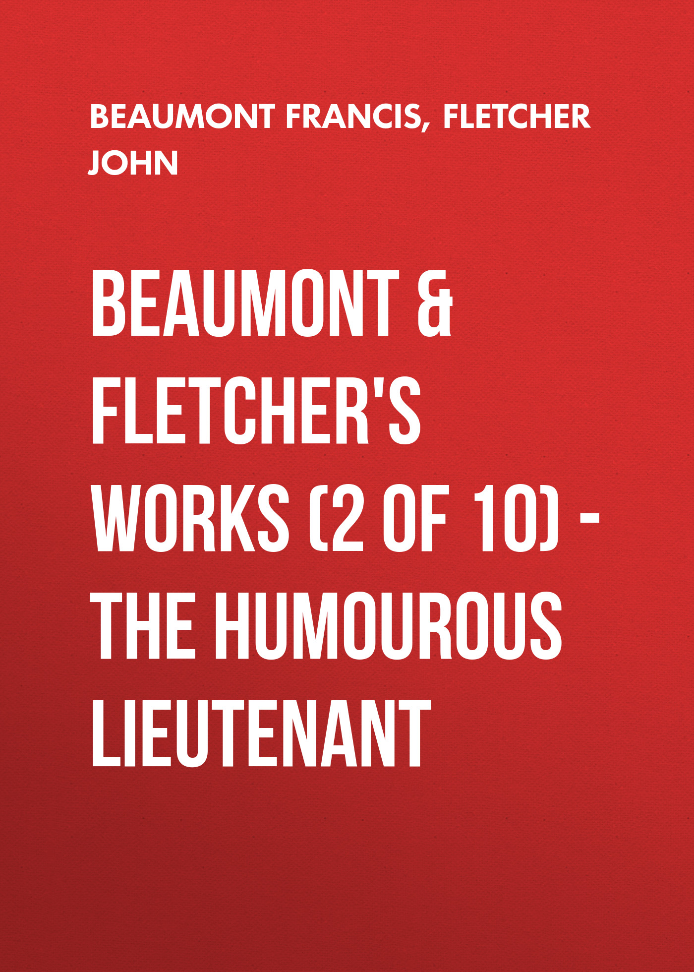 Beaumont Francis Beaumont & Fletchers Works (2 of 10) – the Humourous Lieutenant gayley charles mills francis beaumont dramatist