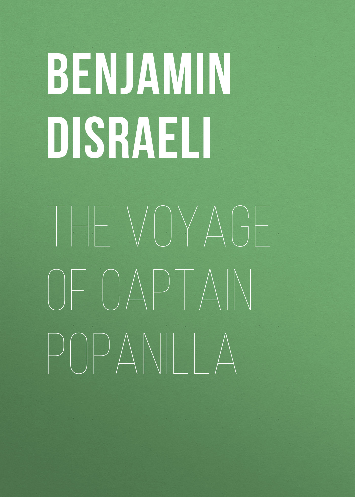 Benjamin Disraeli The Voyage of Captain Popanilla