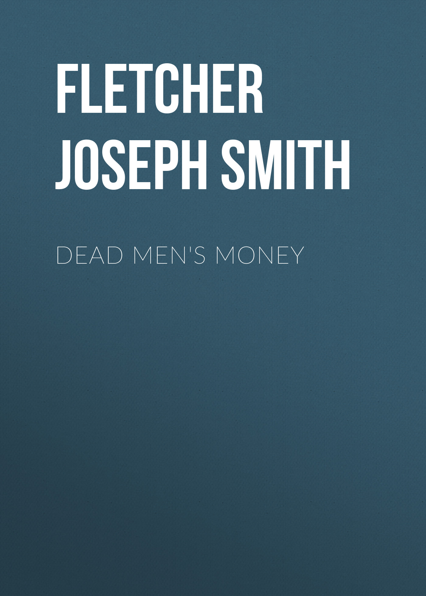 Fletcher Joseph Smith Dead Men's Money