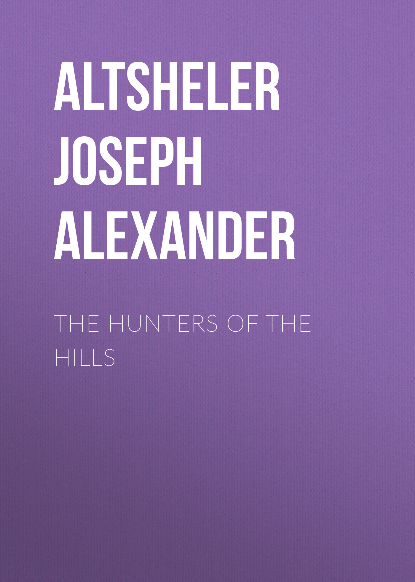 Altsheler Joseph Alexander The Hunters of the Hills skirt joseph alexander page 2