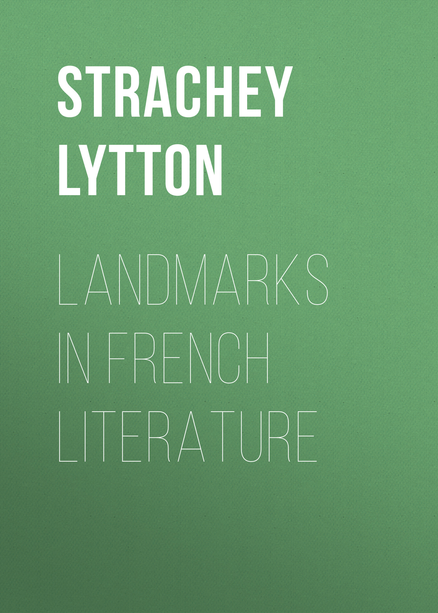 Strachey Lytton Landmarks in French Literature strachey lytton books and characters french