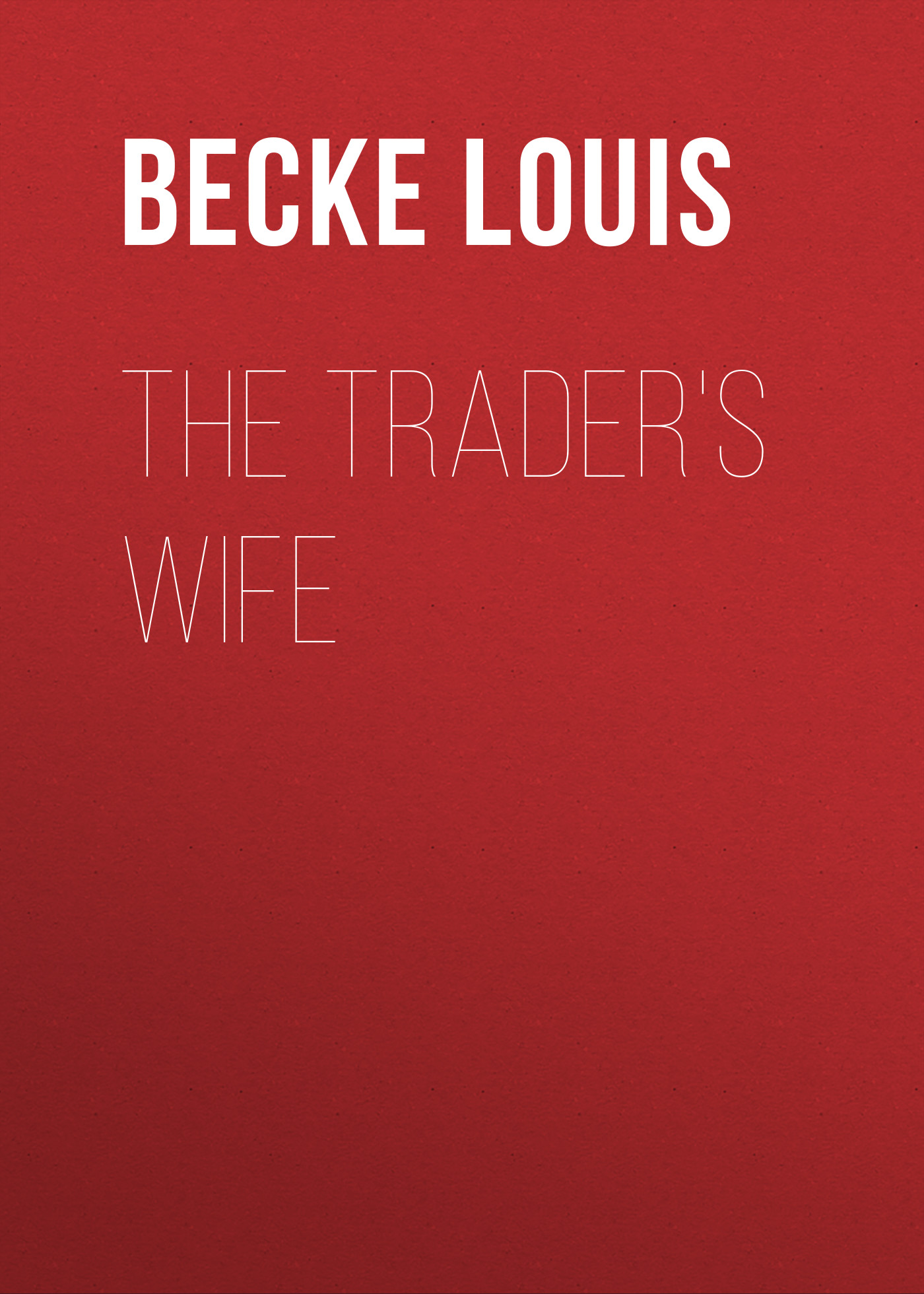 Becke Louis The Trader's Wife becke louis in the far north