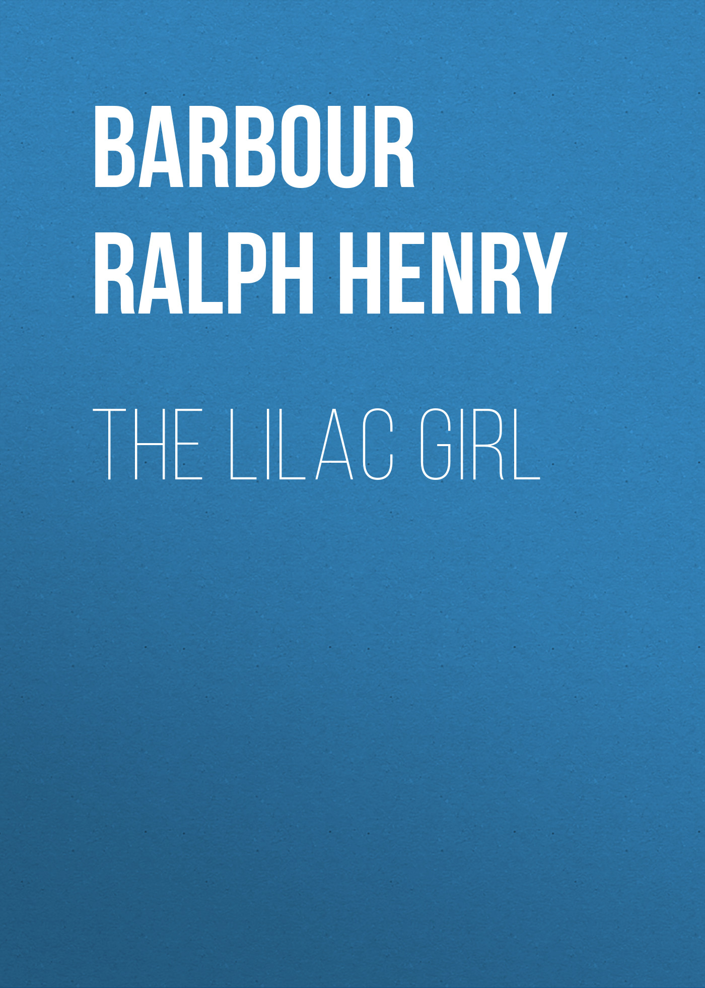 Barbour Ralph Henry The Lilac Girl