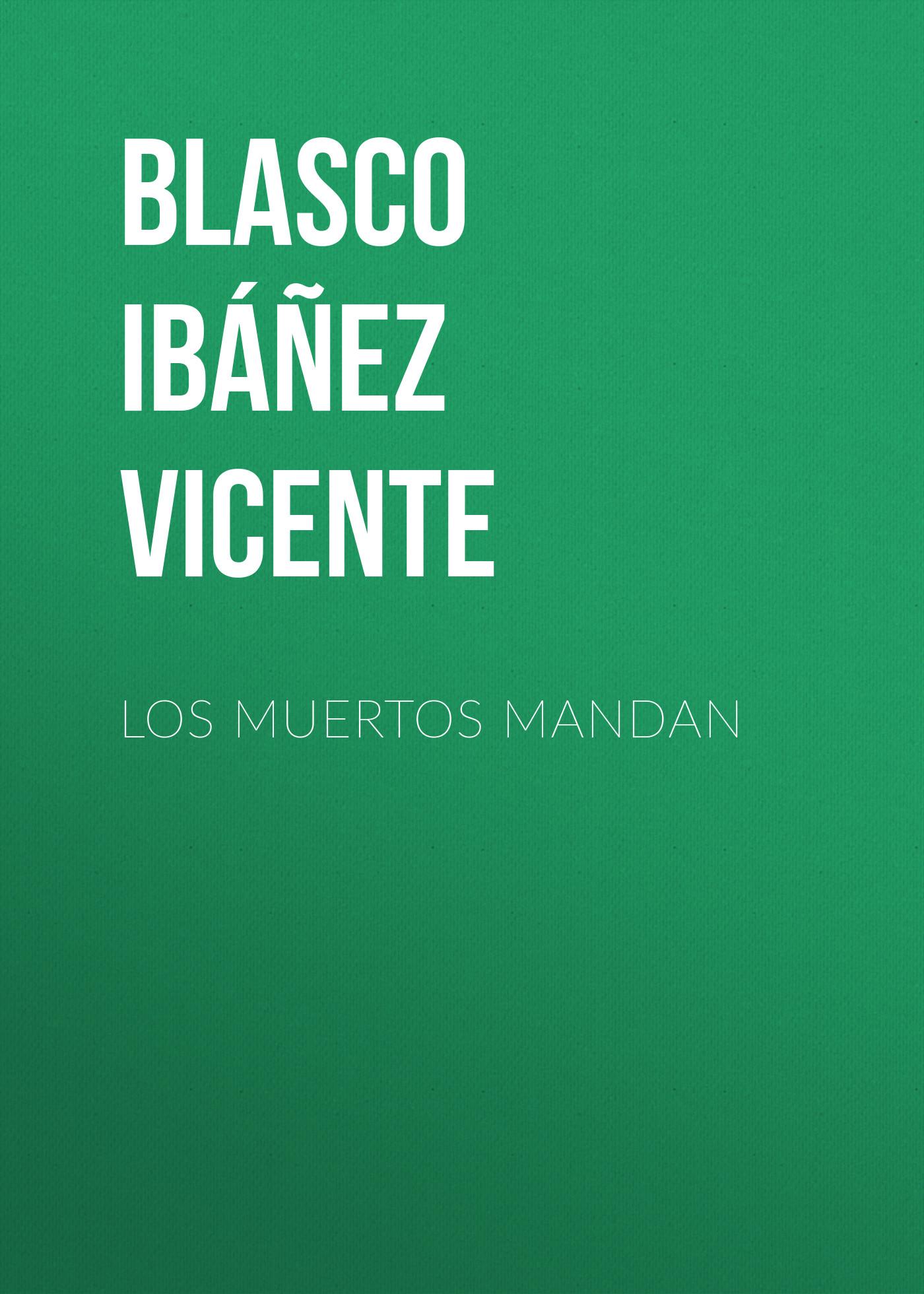 Blasco Ibáñez Vicente Los muertos mandan цены