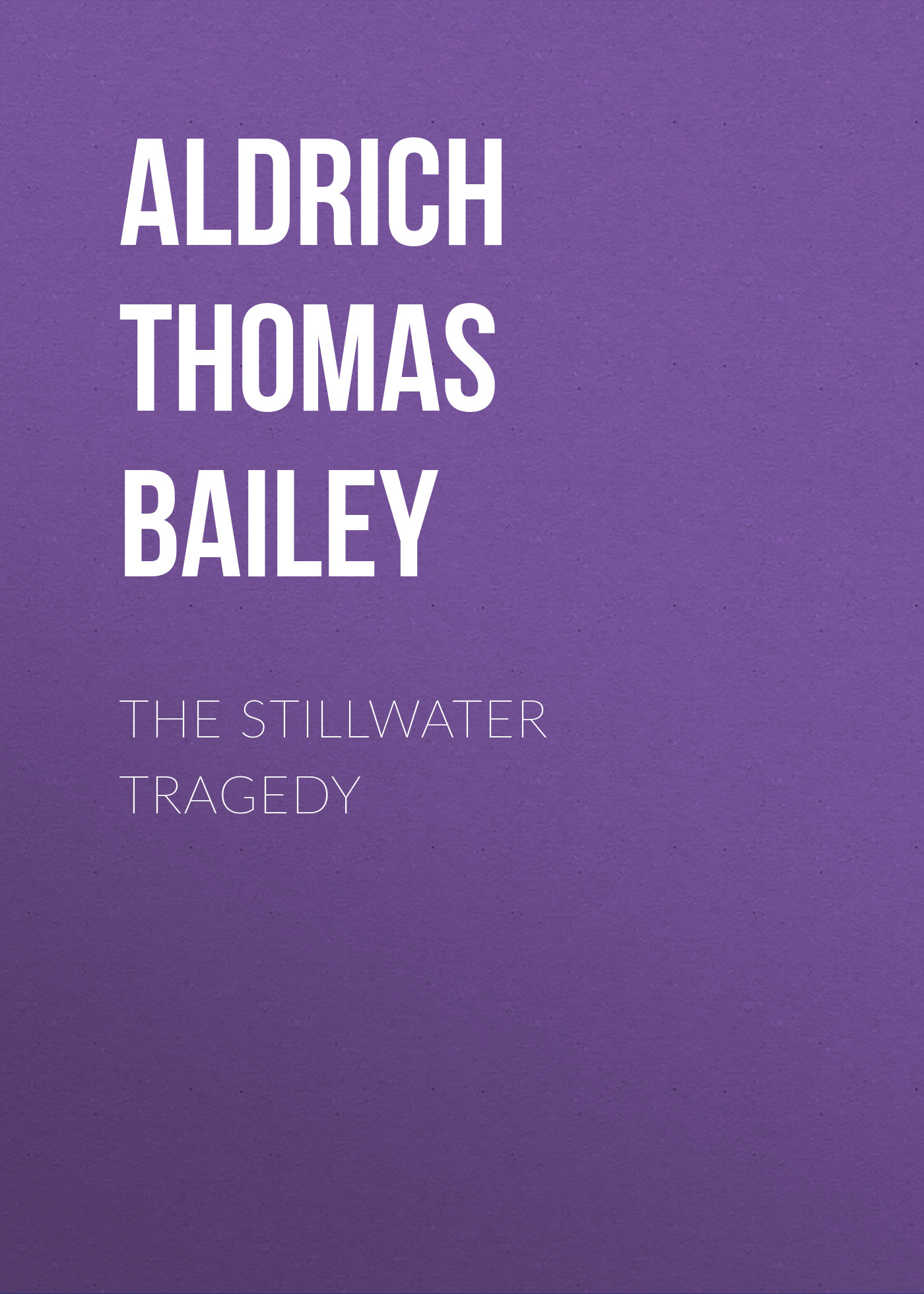 Aldrich Thomas Bailey The Stillwater Tragedy aldrich thomas bailey wyndham towers