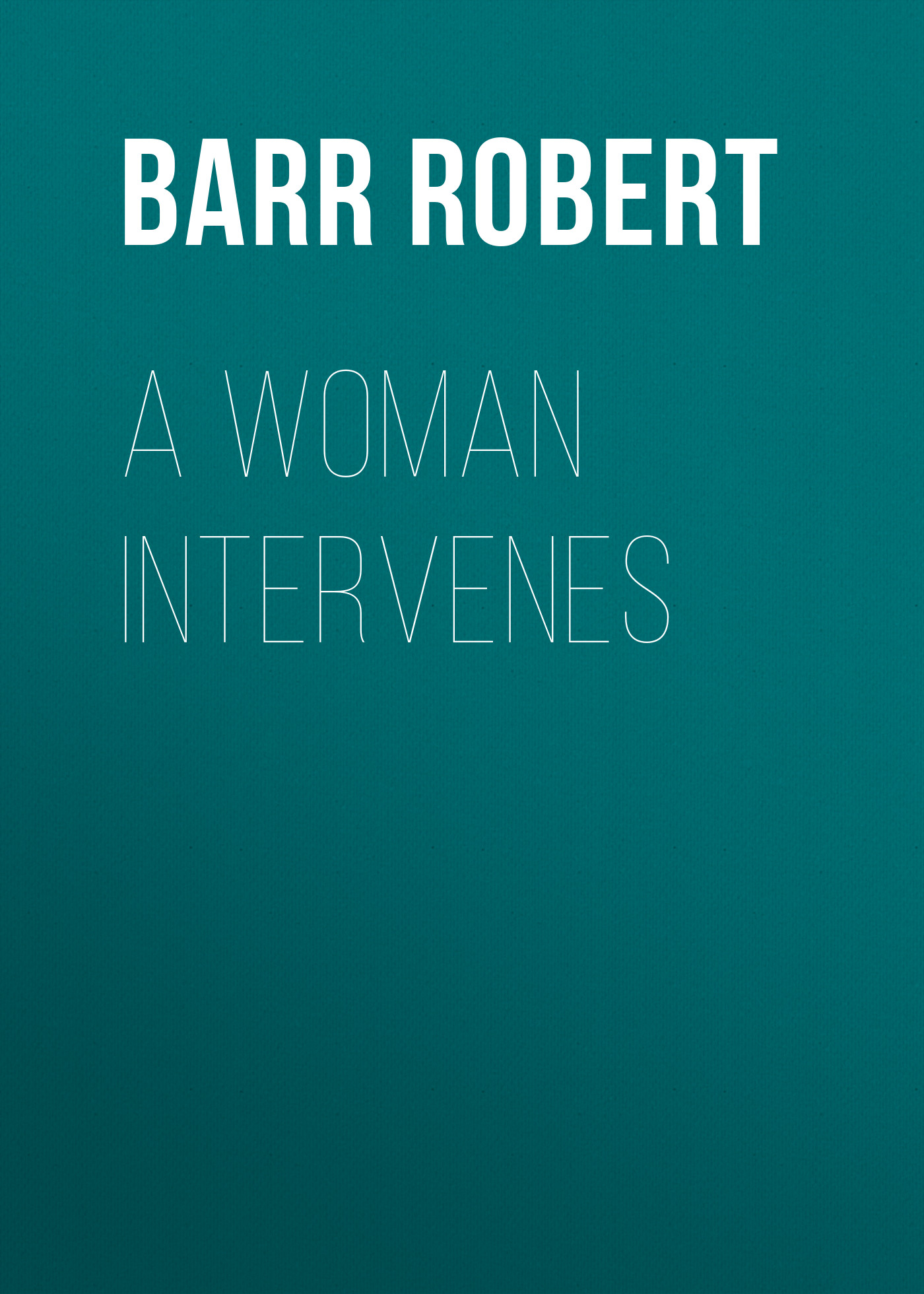 Barr Robert A Woman Intervenes редакция журнала forbes woman forbes woman 02 2017