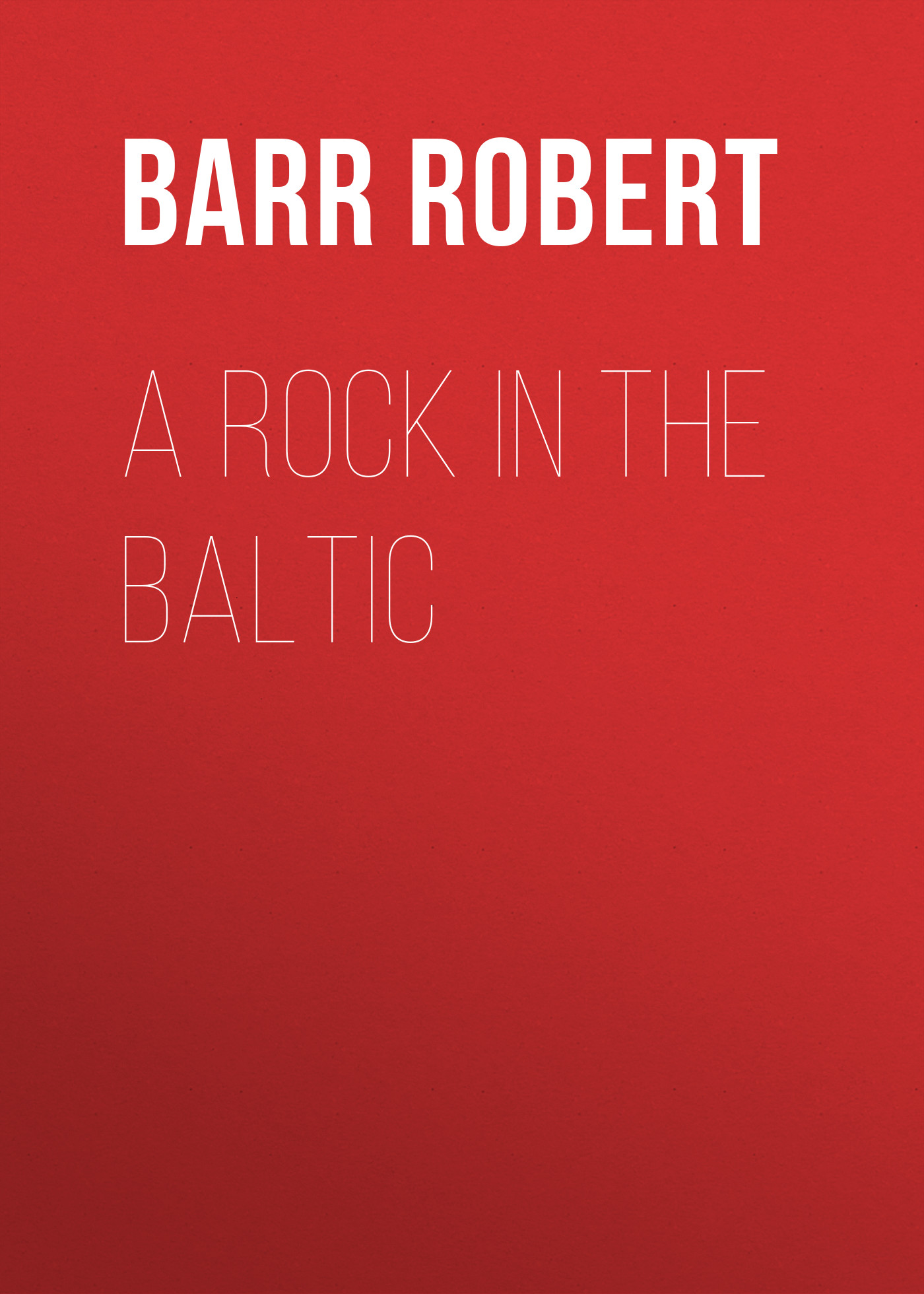 Barr Robert A Rock in the Baltic
