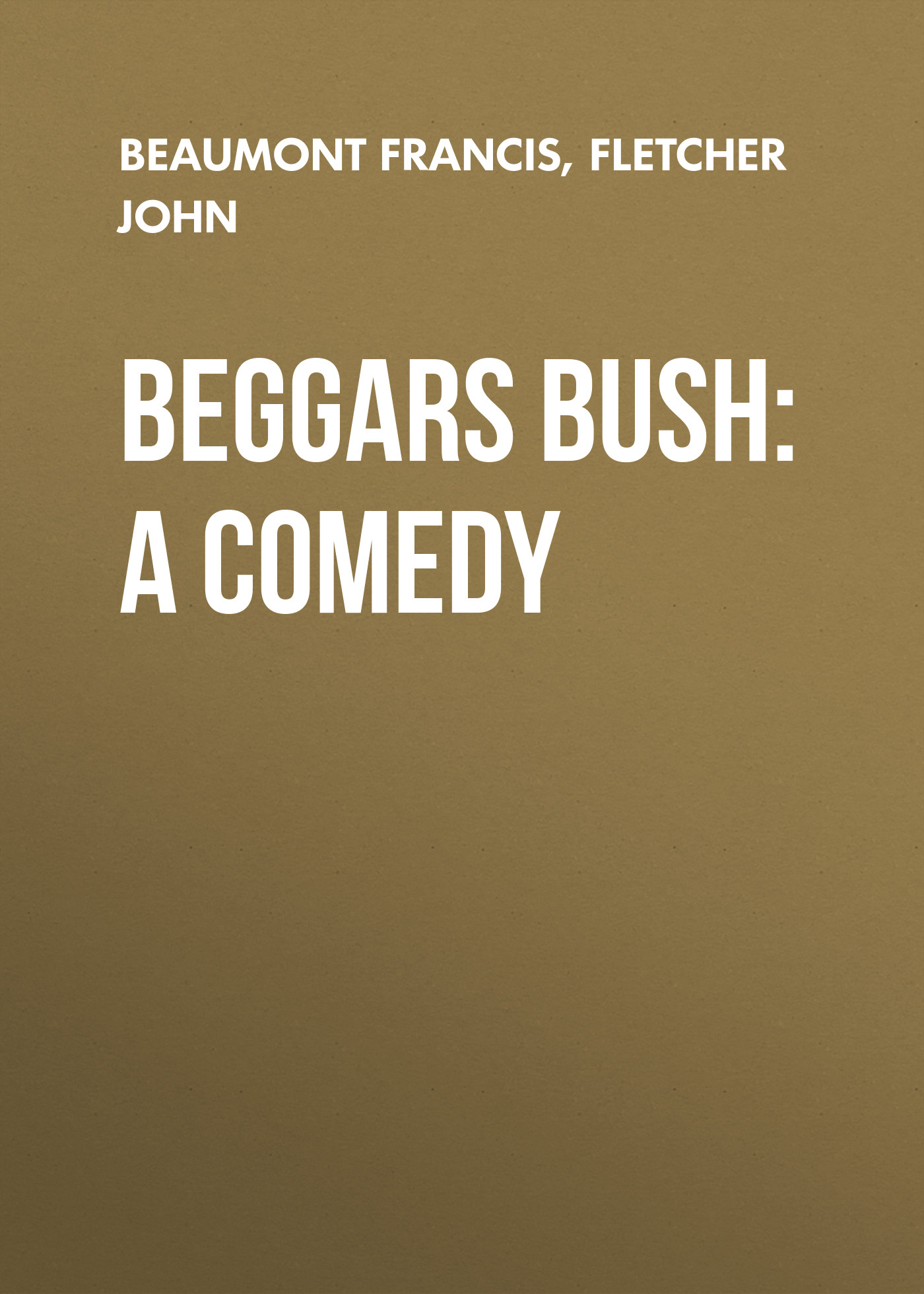 Beaumont Francis Beggars Bush: A Comedy hidesign business beaumont 01