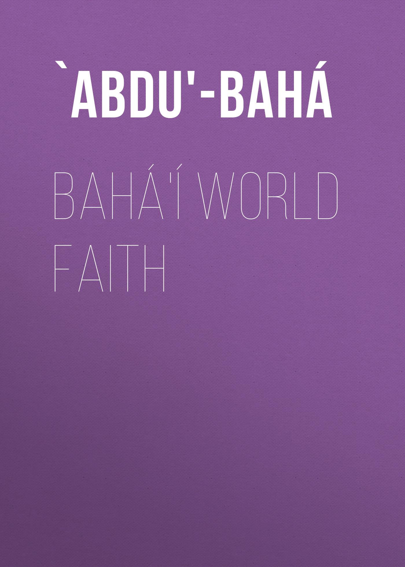 Bahá'í World Faith – `Abdu'-Bahá