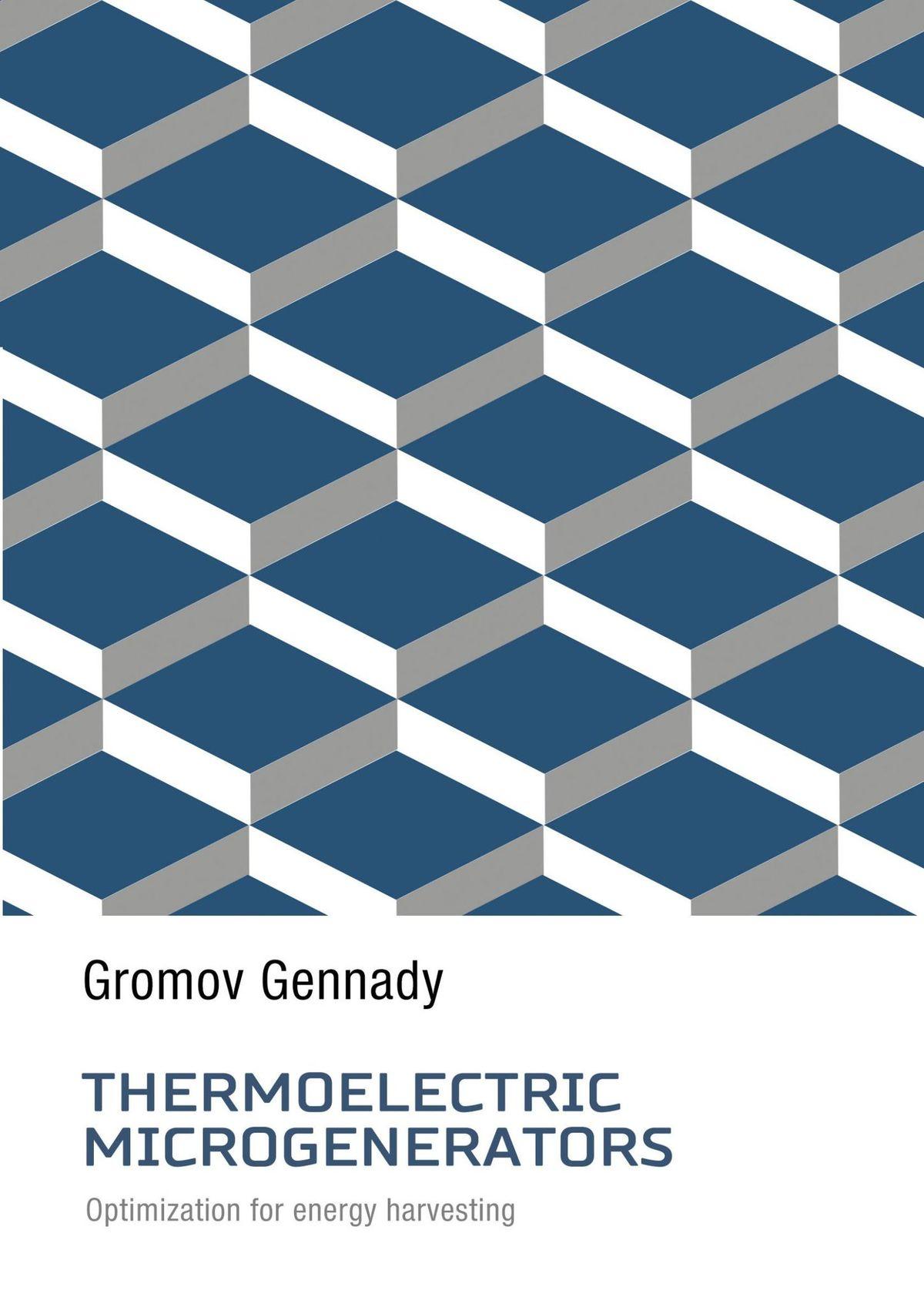 Gennady Gromov Thermoelectric Microgenerators. Optimization for energy harvesting energy