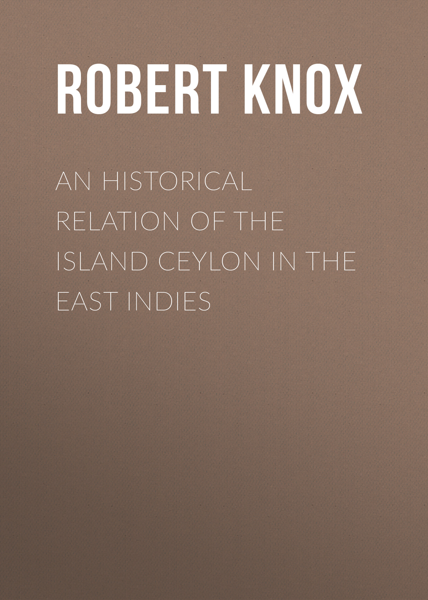 Robert Knox An Historical Relation of the Island Ceylon in the East Indies east of the chesapeake