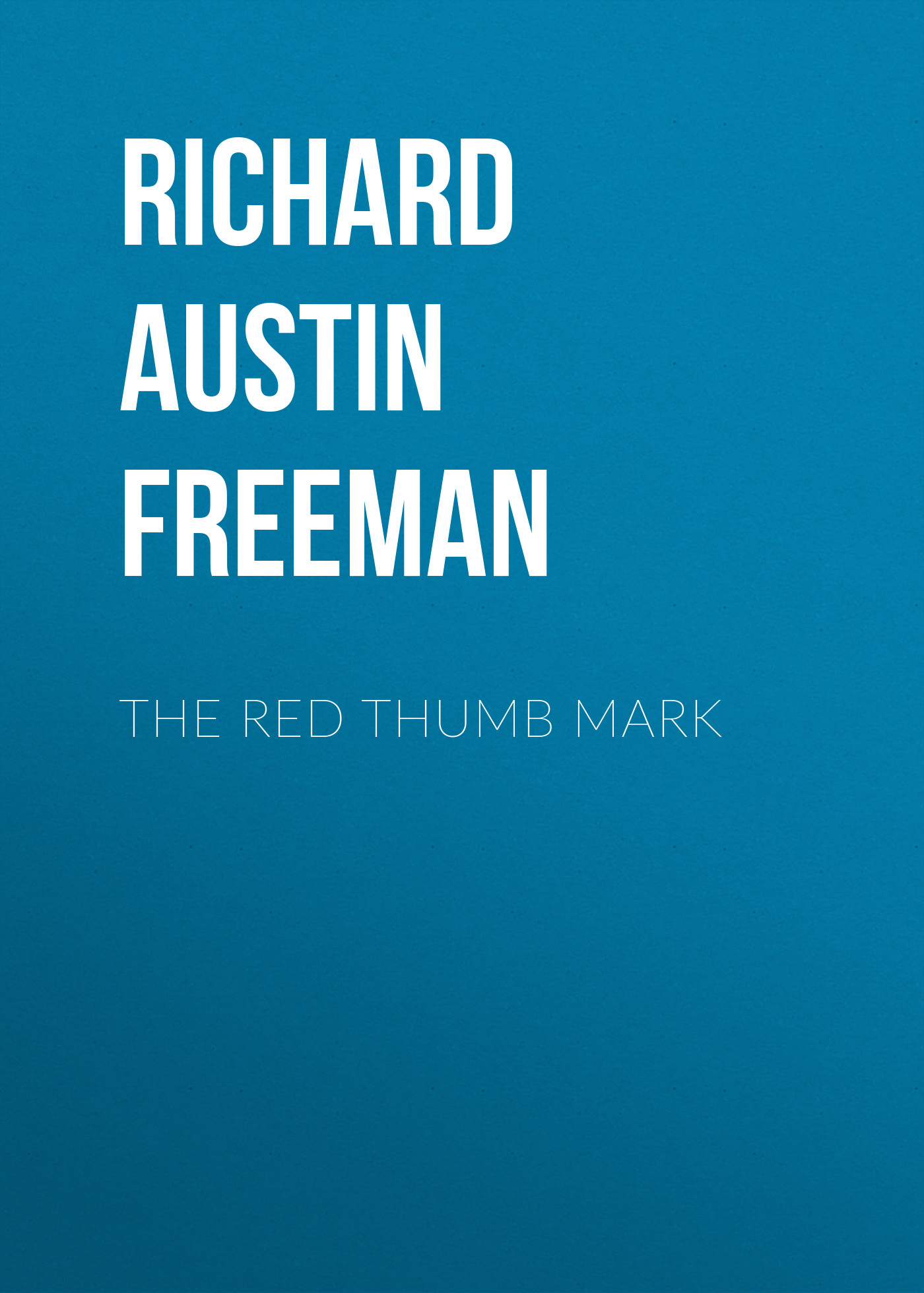Richard Austin Freeman The Red Thumb Mark r austin freeman punane pöidlajälg