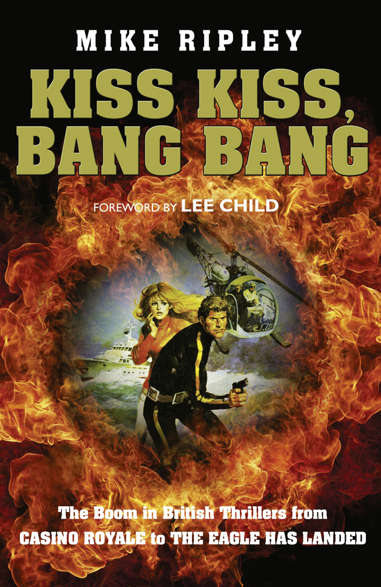 цена на Mike Ripley Kiss Kiss, Bang Bang: The Boom in British Thrillers from Casino Royale to The Eagle Has Landed