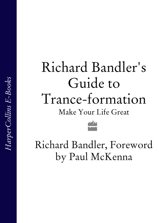 Richard Bandler Richard Bandler's Guide to Trance-formation: Make Your Life Great richard bandler richard bandler s guide to trance formation make your life great