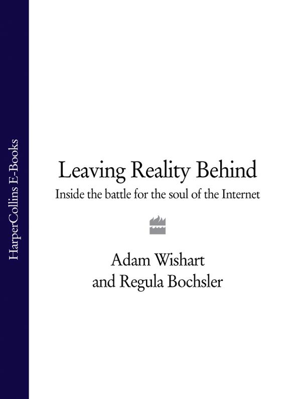 Regula Bochsler Leaving Reality Behind: Inside the Battle for the Soul of the Internet no one the scarred page of smiles