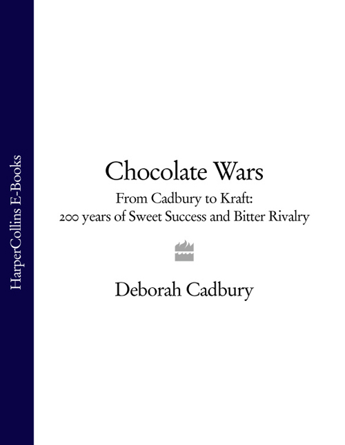 Deborah Cadbury Chocolate Wars: From Cadbury to Kraft: 200 years of Sweet Success and Bitter Rivalry the chocolate war and beyond the chocolate war