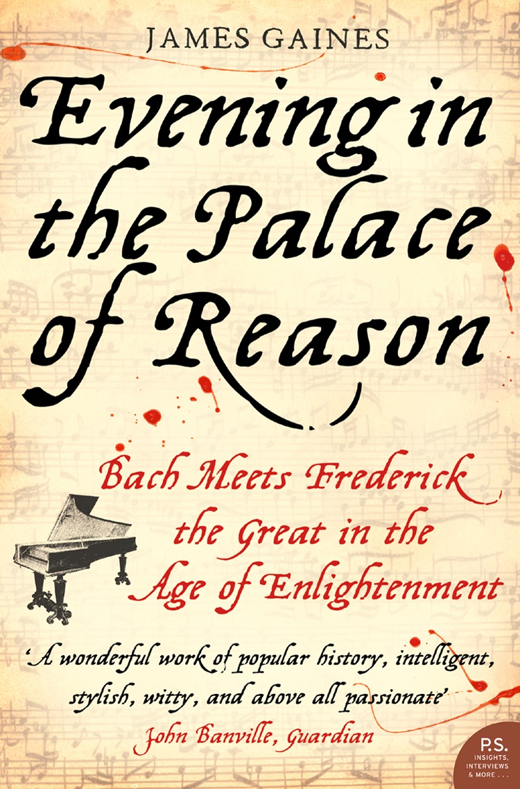 James Gaines Evening in the Palace of Reason: Bach Meets Frederick the Great in the Age of Enlightenment