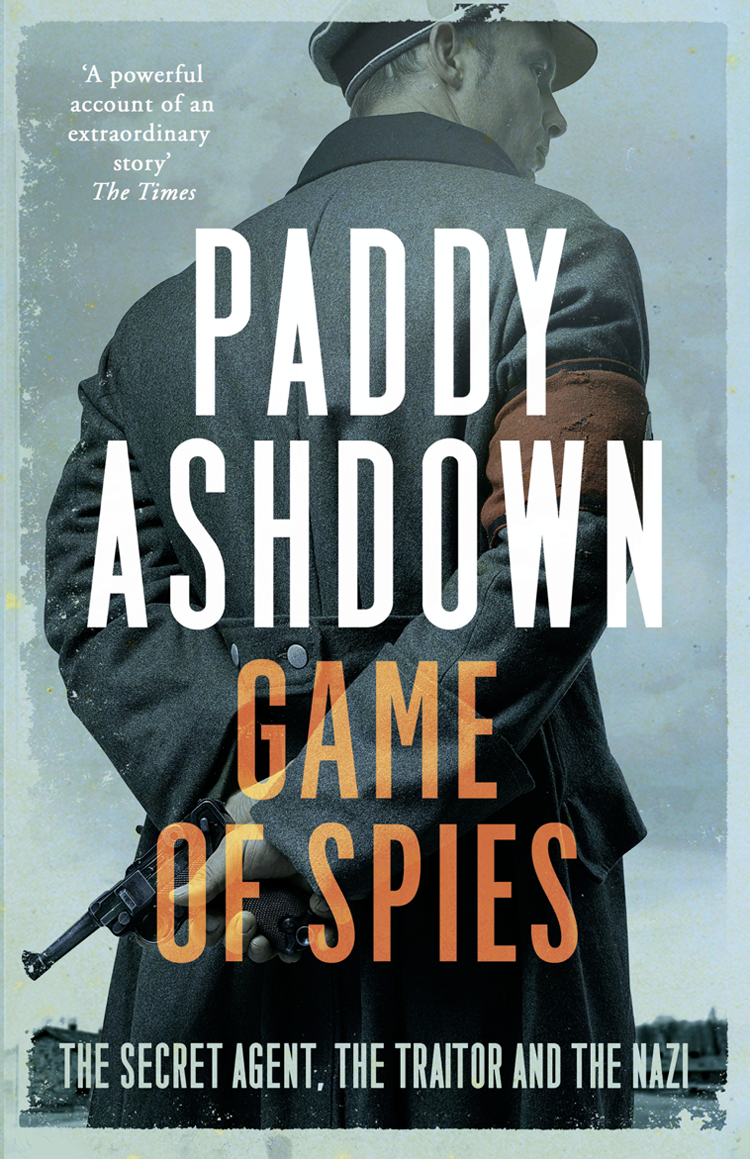 Paddy Ashdown Game of Spies: The Secret Agent, the Traitor and the Nazi, Bordeaux 1942-1944 conrad j the secret agent