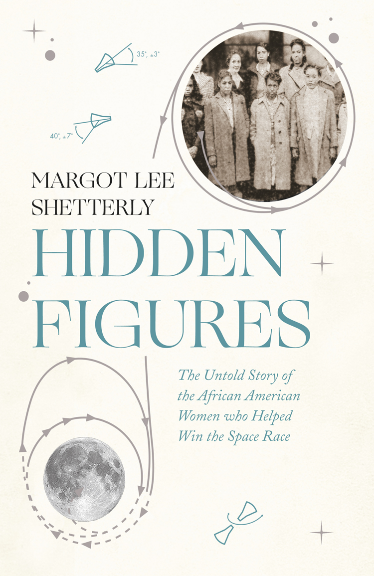 Margot Shetterly Lee Hidden Figures: The Untold Story of the African American Women Who Helped Win the Space Race the hidden girl